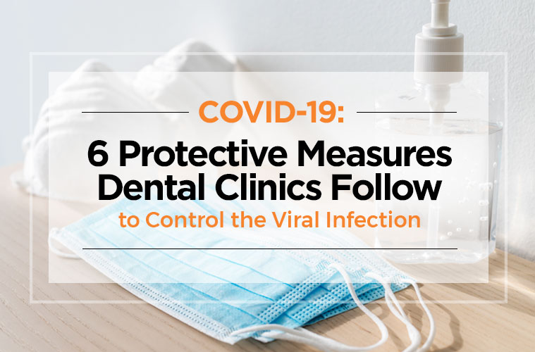 COVID-19: 6 Protective Measures Dental Clinics Follow to Control the Viral Infection