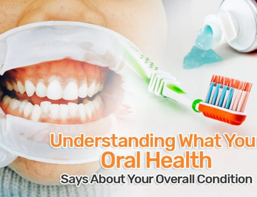 Understanding What Your Oral Health Says About Your Overall Condition